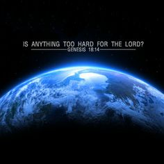 """""""Is anything too hard for the Lord? I will return to you at the appointed time next year and Sarah will have a son."""" (Genesis 18:14)."""