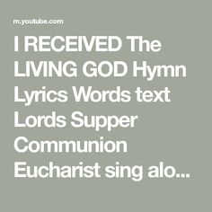 I RECEIVED The LIVING GOD Hymn Lyrics Words text Lords Supper Communion Eucharist sing along song - YouTube