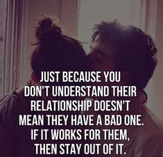 just because you dont understand their relationship doesnt mean they have a bad one. if it works for them then stay out of it. Mylife quotes