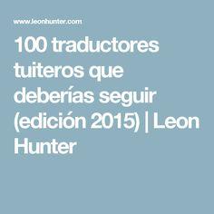 100 traductores tuiteros que deberías seguir (edición 2015) | Leon Hunter