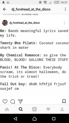 think i already pinned, but I actually love all of these, with the exception of FOB's because I don't know what the hell that song is.<<< that's a very good question but all FOB's songs are amazing Emo Band Memes, Emo Bands, Music Bands, Fall Out Boy Quotes, Fall Out Boy Memes, Music Stuff, My Music, I Fall Apart, Music Memes