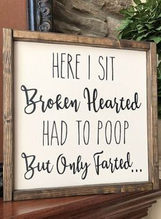 Here I Sit Broken Hearted Had To Poop But Only Farted Sign | Poop Sign | Bathroom Signs | wood sign, Bathroom Humor | Funny Bathroom Signs | Home decor, Farmhouse bathroom, Farmhouse sign, Farmhouse decor, Rustic sign, Rustic decor #ad