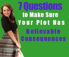 7 Questions to Make Sure Your Plot Has Believable Consequences Copyright © 2014 Joan Y. Edwards