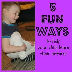 5 fun ways to help them learn their letters!  Gonna have to try, especially because Diggy tells me he doesnt need letters