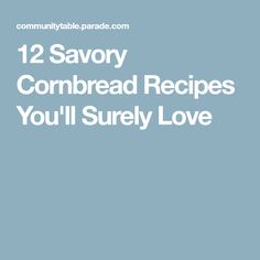 12 Savory Cornbread Recipes You'll Surely Love