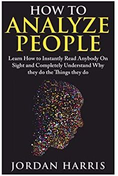 How to Analyze People: Learn 34 Ways to Instantly Read Anybody on Sight and Completely Understand Why They Do the Things They Do (Human Psychology, Confidence, Anxiety, Social Skills, Stress): Jordan Harris: : Books Best Books To Read, Books To Buy, Good Books, Book Suggestions, Book Recommendations, Reading Lists, Book Lists, Inspirational Books To Read, Motivational Books