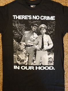 Andy Griffith Tv Show There's No Crime In Our Hood T-Shirt #AndyGriffith #GraphicTee