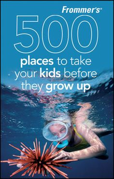So my list, notice no theme parks allowed!  Frommer's 500 Places to Take Your Kids Before They Grow Up, 2nd Edition