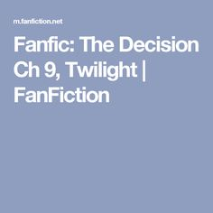 Fanfic: The Decision Ch 9, Twilight | FanFiction