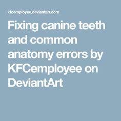 Fixing canine teeth and common anatomy errors by KFCemployee on DeviantArt
