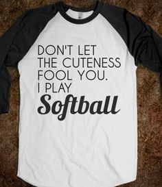 Josie needs this! Don't Let The Cuteness Fool You I Play Softball T-Shirt from Glamfoxx Shirts Softball Players, Girls Softball, Fastpitch Softball, Baseball Mom, Softball Stuff, Softball Shirt Ideas, Funny Softball Shirts, Baseball Field, Softball Quotes