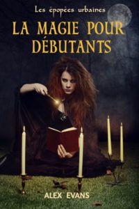 Mon avis sur le roman La magie pour débutants d'Alex Evans, une urban fantasy young adult rafraichissante et pleine de bonnes idées !