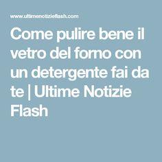 Come pulire bene il vetro del forno con un detergente fai da te | Ultime Notizie Flash