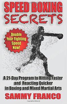 Speed Boxing Secrets: A 21-Day Program to Hitting Faster ... https://www.amazon.com/dp/1941845568/ref=cm_sw_r_pi_dp_U_x_uH3lBb28MSB80