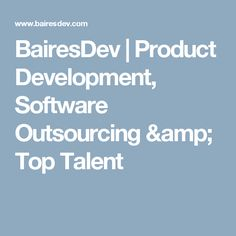 BairesDev | Product Development, Software Outsourcing & Top Talent