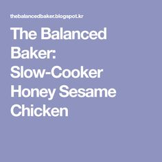 The Balanced Baker: Slow-Cooker Honey Sesame Chicken