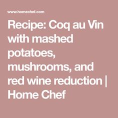 Recipe: Coq au Vin with mashed potatoes, mushrooms, and red wine reduction | Home Chef