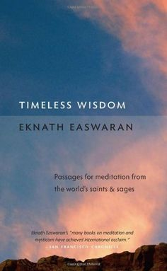 Timeless Wisdom: Passages for Meditation from the World's Saints and Sages (Essential Easwaran Library) by Eknath Easwaran http://www.amazon.com/dp/1586380273/ref=cm_sw_r_pi_dp_OHsbvb1JCTGG4