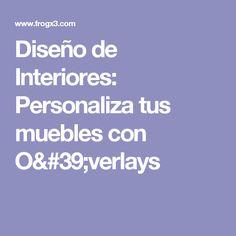 Diseño de Interiores: Personaliza tus muebles con O'verlays