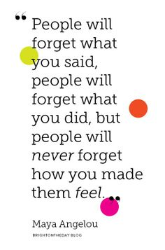 people will forget what you say