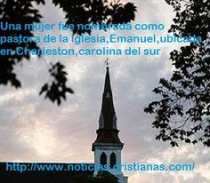 Una mujer fue nombrada como pastora de la iglesia Emanuel, ubicada en Charleston, carolina del sur. – Noticias Cristianas