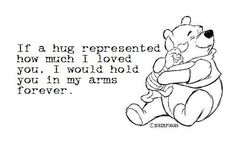 If a hug represents how much I love you I would hold you in my arms forever Winnie the Pooh Be My Hero, Winnie The Pooh Quotes, Eeyore Quotes, Pooh Bear, Tigger, Love You, My Love, Disney Quotes, My Guy