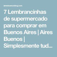 7 Lembrancinhas de supermercado para comprar em Buenos Aires | Aires Buenos | Simplesmente tudo sobre Buenos Aires