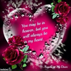You may be in heaven, but you will always be in my heart...        .