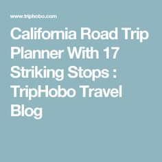 California Road Trip Planner With 17 Striking Stops : TripHobo Travel Blog