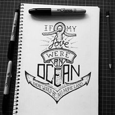 Hand Lettering Inspirational Quote - Sharpie Markers {If my love were an ocean, there would be no more land} // Max Duff tat idea? Lettering Tutorial, Tattoo Studio, Photo Ocean, Typographie Inspiration, Pattern Texture, Future Tattoos, Tattoo Inspiration, Cool Tattoos, Tatoos