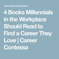 4 Books Millennials in the Workplace Should Read to Find a Career They Love | Career Contessa