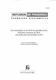 Las estrategias en la red de los partidos en las elecciones europeas de 2014 : ¿un nicho para los partidos 'niche'? /  Javier Lorenzo Rodríguez Madrid : Fundación Alternativas, 2015