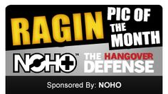 Enter the Ragin' Pic of the Month contest and win a 24 pack of NOHO! Photos from house parties, clubs, keggers, thirsty thursdays etc are good to go! Entry with the highest total votes at month's end will win!