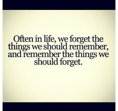 Remember the things we should. :)