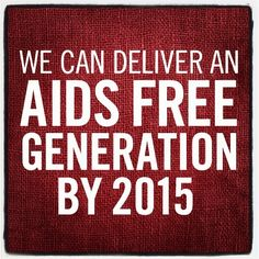 10 #FACTS about HIV/AIDS - #10. We can deliver an AIDS FREE GENERATION by 2015.