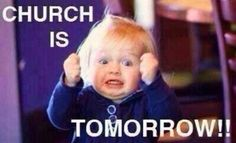 Church is tomorrow! | Christian Funny Pictures - A time to laugh