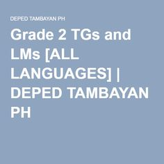 Grade 2 TGs and LMs [ALL LANGUAGES] | DEPED TAMBAYAN PH All Languages, Grade 2, Reading Comprehension, Mtb, Classroom, English, Education, Class Room, Second Grade