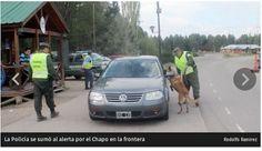 Piedra del Aguila.-: La Policía se sumó al alerta por el Chapo en la fr...