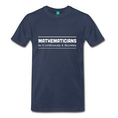 Mathematicians do it continuously and discretely tshirt design for math geeks