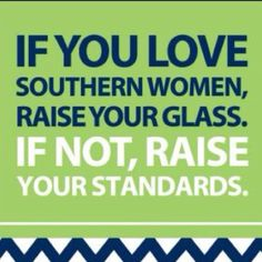nothin' finer than a woman raised below the Mason Dixon line.