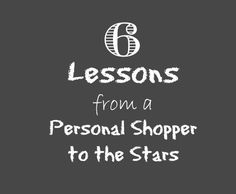 6 fashion lessons from a personal shopper