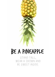 Inspiration Printable - Pineapple Printable... it's free, be unique, wear your crown, stand tall and be sweet - great reminders from a pineapple.