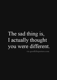 Missing Quotes : I did. You told me you were. I know I was going through too much for you. But yo