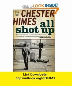 All Shot Up The Classic Crime Thriller (9781933648729) Chester Himes , ISBN-10: 1933648724  , ISBN-13: 978-1933648729 ,  , tutorials , pdf , ebook , torrent , downloads , rapidshare , filesonic , hotfile , megaupload , fileserve