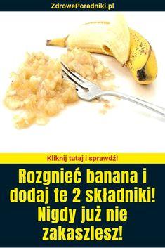 Rozgnieć banana i dodaj te 2 składniki! Natural Health Remedies, Herbal Remedies, Fitness Tips, Health Fitness, Lose Weight, Weight Loss, Natural Medicine, Health Tips, Herbalism