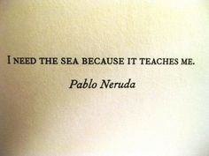pablo neruda quotes i love the sea because it teaches me Pablo Neruda, The Words, Quotes To Live By, Me Quotes, Neruda Quotes, Beach Quotes, Quotable Quotes, Seaside Quotes, Stupid Quotes