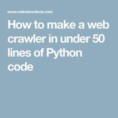 How to make a web crawler in under 50 lines of Python code