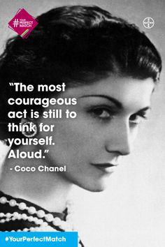 """The most courageous act is still to think for yourself. Aloud."" - Coco Chanel…"