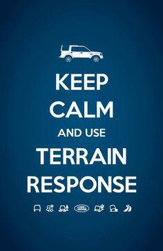 KEEP CALM AND USE TERRAIN RESPONSE #LandRover