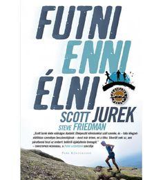 Scott Jurek - Futni, enni, élni